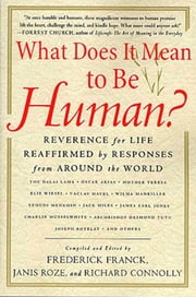 What Does It Mean to Be Human? - Reverence for Life Reaffirmed by Responses from Around the World ebook by Frederick Franck,Janis Roze,Richard Connolly