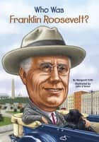 Who Was Franklin Roosevelt? ebook by Margaret Frith,Nancy Harrison,John O'Brien