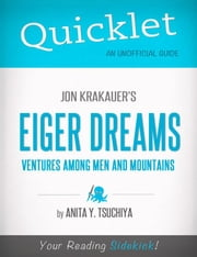Quicklet on Jon Krakauer's Eiger Dreams: Ventures Among Men and Mountains (CliffNotes-like Summary, Analysis, and Review) ebook by Anita  Tsuchiya