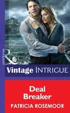 Deal Breaker (Mills & Boon Intrigue) (The McKenna Legacy, Book 13) 電子書籍 by Patricia Rosemoor