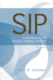 Sip: Understanding the Session Initiation Protocol, Third Edition ebook by Johnston, Alan B.