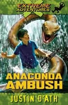 Anaconda Ambush: Extreme Adventures - Extreme Adventures ebook by Justin D'Ath