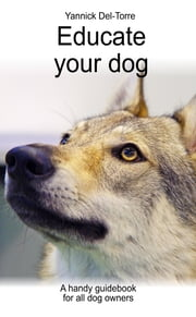Educate your dog ebook by Yannick Del-Torre