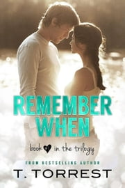 Remember When - Remember When Trilogy, #1 ebook by T. Torrest