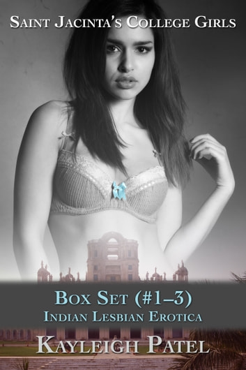 Saint Jacintas College Girls: Box Set (#1-3): Indian Lesbian Erotica ebook by Kayleigh Patel