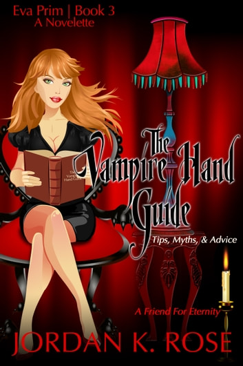 The Vampire Hand Guide: Tips, Myths & Advice - An Eva Prim Short Story ebook by Jordan K. Rose