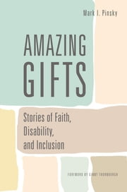 Amazing Gifts - Stories of Faith, Disability, and Inclusion ebook by Mark I. Pinsky