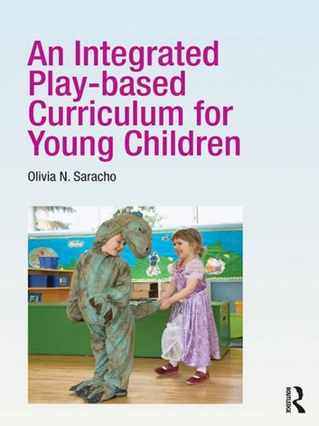 An Integrated Play-based Curriculum for Young Children ebook by Olivia N. Saracho