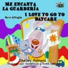 Me encanta la guardería I Love to Go to Daycare (Bilingual Spanish Kids Book) - Spanish English Bilingual Collection ebook by Shelley Admont, S.A. Publishing