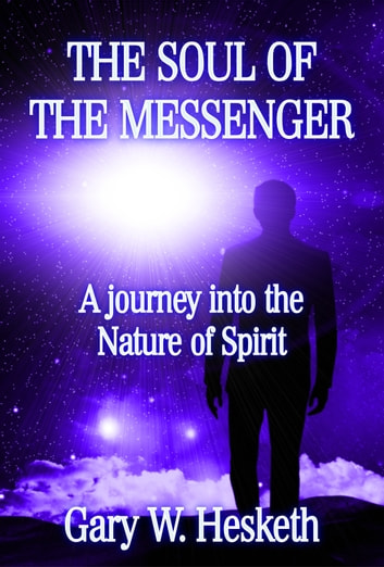 The Soul Of The Messenger ebook by Gary W. Hesketh