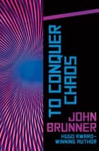 To Conquer Chaos eBook by John Brunner