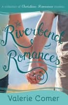 The Riverbend Romances 1-5 - A Collection of Christian Romance Novellas ebook by Valerie Comer