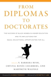 From Diplomas to Doctorates - The Success of Black Women in Higher Education and its Implications for Equal Educational Opportunities for All ebook by V. Barbara Bush,Crystal Renee Chambers,Mary Beth Walpole,Wynetta Y. Lee,Kassie Freeman