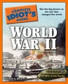 The Complete Idiot's Guide to World War II, 3rd Edition ebook by Mitchell G. Bard Ph.D.