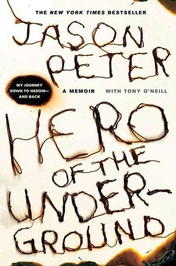 Hero of the Underground - A Memoir ebook by Jason Peter,Tony O'Neill