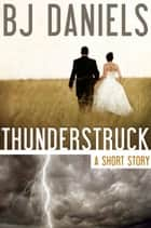 Thunderstruck ebook by B.J. Daniels
