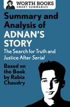 Summary and Analysis of Adnan's Story: The Search for Truth and Justice After Serial - Based on the Book by Rabia Chaudry ebook by Worth Books