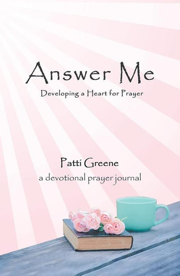 Answer Me - Developing a Heart for Prayer ebook by Patti Greene