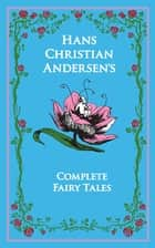 Hans Christian Andersen's Complete Fairy Tales ebook by Hans Christian Andersen, Ph.D. Kenneth C. Mondschein, Jean P Hersholt
