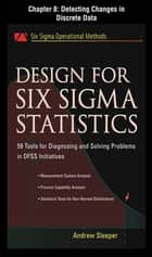 Design for Six Sigma Statistics, Chapter 8 - Detecting Changes in Discrete Data ebook by Andrew Sleeper