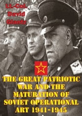 The Great Patriotic War And The Maturation Of Soviet Operational Art 1941-1945 ebook by Colonel David M Glantz