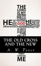 The Old Cross and the New ebook by A. W. Tozer