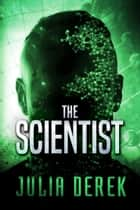 The Scientist ebook by Julia Derek