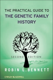 The Practical Guide to the Genetic Family History ebook by Robin L. Bennett