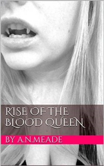Rise of the Blood Queen (Marked by the Vampire Book #3) ebook by A.N. Meade