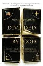 Divided by God - America's Church-State Problem--and What We Should Do About It ebook by Noah Feldman