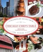 Chicago Chef's Table - Extraordinary Recipes from the Windy City ebook by Amelia Levin, Beth Rooney