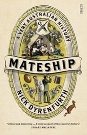 Mateship: A Very Australian History ebook by Dyrenfurth, Nick