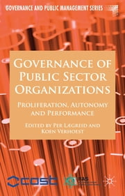 Governance of Public Sector Organizations - Proliferation, Autonomy and Performance ebook by Professor Per Lægreid,Dr Koen Verhoest