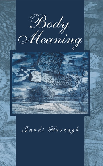 Body Meaning ebook by Sandi Huszagh