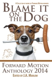 Blame it on the Dog (Forward Motion Anthology 2014) ebook by J.A. Marlow,Lazette Gifford,S.E. Batt