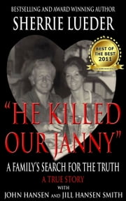 """He Killed Our Janny:"" A Family's Search for the Truth ebook by Sherrie Lueder"
