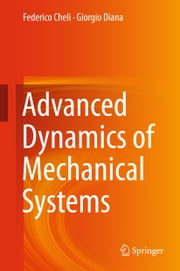 Advanced Dynamics of Mechanical Systems ebook by Federico Cheli,Giorgio Diana