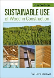 Sustainable Use of Wood in Construction ebook by Jim Coulson