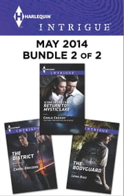 Harlequin Intrigue May 2014 - Bundle 2 of 2 - The District\Scene of the Crime: Return to Mystic Lake\The Bodyguard ebook by Carol Ericson,Carla Cassidy,Lena Diaz