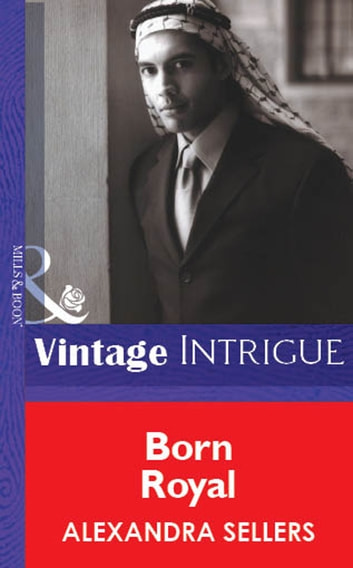 Born Royal (Mills & Boon Vintage Intrigue) ebook by Alexandra Sellers