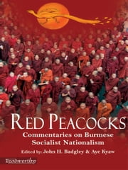 Red Peacocks - Commentaries on Burmese Socialist Nationalism ebook by John H. Badgley & Aye Kyaw