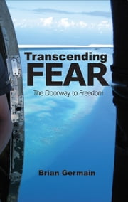 Transcending Fear: The Doorway to Freedom ebook by Brian Germain