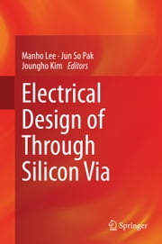 Electrical Design of Through Silicon Via ebook by Manho Lee,Jun So Pak,Joungho Kim