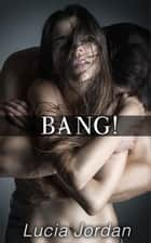 BANG! - Complete Series ebook by Lucia Jordan
