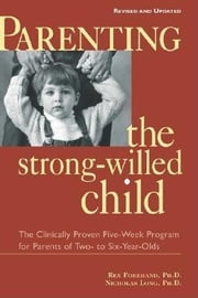 Parenting the Strong-Willed Child, Revised and Updated Edition: The Clinically Proven Five-Week Program for Parents of Two- to Six-Year-Olds ebook by Forehand, Rex L.