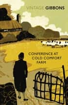Conference at Cold Comfort Farm eBook by Stella Gibbons, Libby Purves