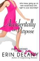 Accidentally on Purpose ebook by Erin Delany, Jenny Gardiner