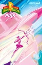 Mighty Morphin Power Rangers: Pink #1 ebook by Brenden Fletcher, Kelly Thompson, Daniele Di Nicuolo