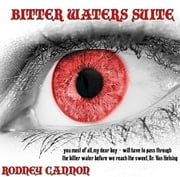 Bitter Waters Suite, Episode One - BITTER WATERS SUITE, #1 ebook by rodney cannon