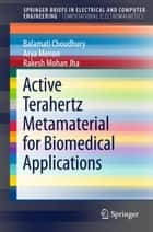 Active Terahertz Metamaterial for Biomedical Applications ebook by Balamati Choudhury, Arya Menon, Rakesh Mohan Jha